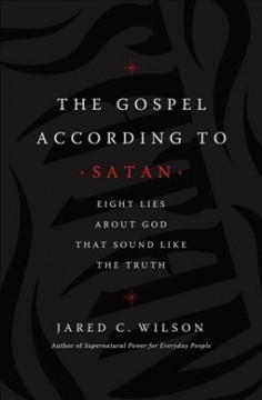 The gospel according to Satan : eight lies about God that sound like the truth