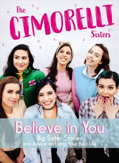 Believe in you : big sister stories and advice on living your best life