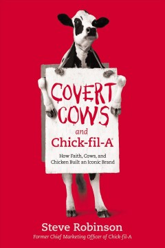 Covert cows and chick-fil-A : how faith, cows, and chicken built an iconic brand