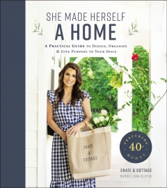 She Made Herself a Home : A Practical Guide to Design, Organize, and Give Purpose to Your Space