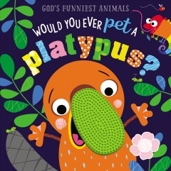 Would you ever pet a platypus? / [written by Rosie Greening ; illustrated by Stuart Lynch].