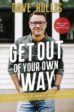 Get Out of Your Own Way : A Skepticѫs Guide to Growth and Fulfillment