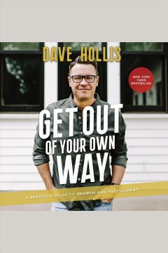 Get out of your own way : a skeptic's guide to growth and fulfillment [electronic resource] / Dave Hollis.