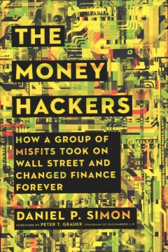 The money hackers : how a group of misfits took on Wall Street and changed finance forever / Daniel P. Simon.