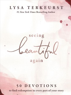 Seeing beautiful again : 50 devotions to find redemption in every part of your story / Lysa TerKeurst.