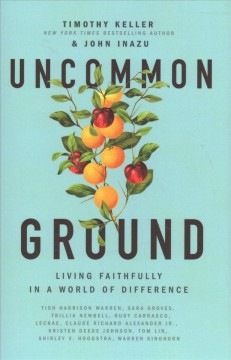 Uncommon ground : living faithfully in a world of difference / Timothy Keller & John Inazu.