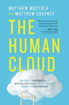 The Human Cloud : How Today's Changemakers Use Artificial Intelligence and the Freelance Economy to Transform Work