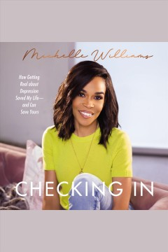 Checking in : how getting real about depression saved my life---and can save yours [electronic resource] / Michelle Williams.