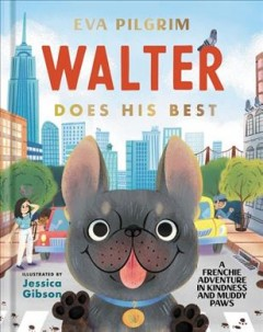 Walter does his best : a Frenchie adventure in kindness and muddy paws