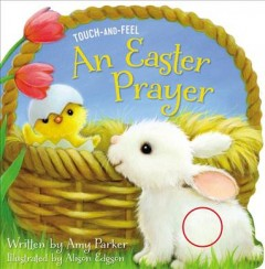 An Easter prayer / written by Amy Parker ; illustrated by Alison Edgson.
