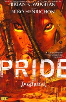 Pride of Baghdad : inspired by a true story = Kibriyā' Baghdād  / written by Brian K. Vaughan ; art by Niko Henrichon ; lettering by Todd Klein.