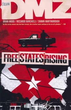 DMZ. [11], Free states rising / writer, Brian Wood ; Riccardo Burchielli, Shawn Martinbrough, artists ; Jeromy Cox, colorist ; Jared K. Fletcher, letterer ; created by Brian Wood and Riccardo Burchielli.