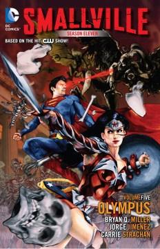 Smallville season 11. Volume 5, Olympus / Bryan Q. Miller, writer ; Jorge Jimenez, artist ; Carrie Strachan, colorist ; Saida Temofonte, letterer.