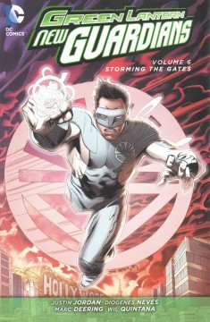 Green Lantern: New Guardians. Volume 6, issue 35-40, Storming the gates Justin Jordan, writer ; Diogenes Neves, Marc Deering, Brad Walker, Andrew Hennessy, Robin Riggs, Rodney Buchemi, Daniel Henriques, Ronan Cliquet, Roge Antonio, artists ; Wil Quintana ; Andrew Dalhouse, colorists ; Dave Sharpe ; Taylor Esposito, letterers.