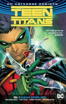 Teen Titans. 1, Damian knows best / Benjamin Percy, writer ; Khoi Pham, Jonboy Meyers, Diógenes Neves, pencillers ; Wade von Grawbadger, Johnboy Meyers, Ruy José, Sean Parsons, inkers ; Jim Charalampidis, John Kalisz, colorists ; Corey Breen, letterer.