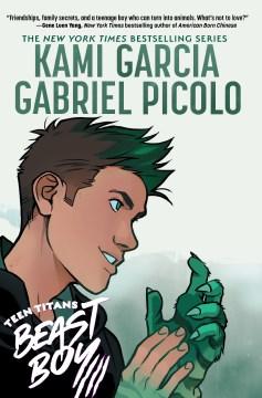 Teen Titans : Beast boy / writer, Kami Garcia ; artist, Gabriel Picolo with Rob Haynes ; colorist, David Calderon ; letterer, Gabriela Downie.