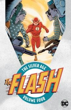 The Flash : the Silver Age. Volume 4 / John Broome, Gardner Fox, Robert Kanigher, writers ; Carmine Infantino, penciller ; Joe Giella, Murphy Anderson, inkers.