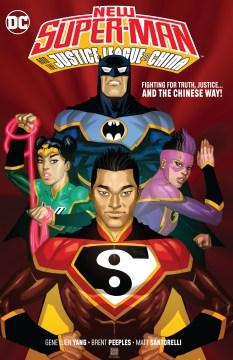 New Super-Man and the Justice League of China / writer, Gene Luen Yang ; penciller, Brent Peeples ; inkers, Matt Santorelli, Scott Hanna ; colorist, Hi-Fi ; letterer, Dave Sharpe ; collection cover artist, Bernard Chang.