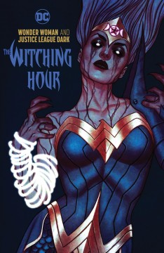 Wonder Woman & the Justice League Dark : the witching hour