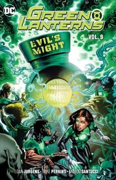 Green lanterns. Vol. 9, Evil's might / writer, Dan Jurgens ; artists, Mike Perkins, Marco Santucci, Scott Hanna ; colorists, Hi-Fi, Andy Troy, Pete Pentazis ; letterer, Dave Sharpe.
