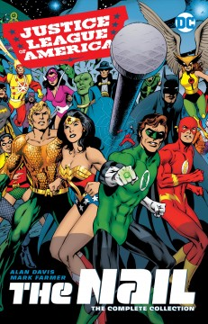 Justice League of America, the nail : the complete collection / Alan Davis, writer and penciller ; Mark Farmer, inker ; Patricia Mulvihill, John Kalisz, colorists ; Pat Prentice, letterer.