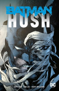 Batman : hush / Jeph Loeb, writer ; Jim Lee, penciller ; Scott Williams, inker ; Alex Sinclair, colorist ; Richard Starkings, letterer.