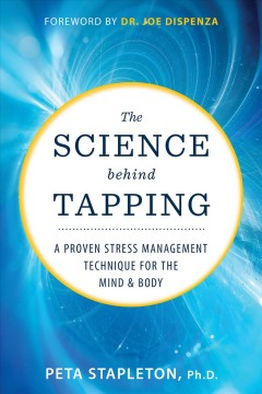 The science behind tapping : a proven stress management technique for the mind & body