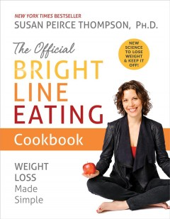 The official bright line eating cookbook : weight loss made simple / Susan Peirce Thompson, Ph.D.
