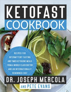 Ketofast cookbook / Recipes for Intermittent Fasting and Timed Ketogenic Meals from a World-class Doctor and an Internationally Renowned Chef