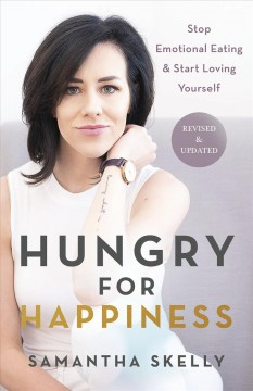 Hungry for happiness : stop emotional eating & start loving yourself