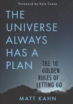 The universe always has a plan : the 10 golden rules of letting go