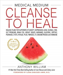 Medical Medium Cleanse to Heal : Healing Plans for Sufferers of Anxiety, Depression, Acne, Eczema, Lyme, Gut Problems, Brain Fog, Weight Issues, Migraines, Bloating, Vertigo, Psoriasi