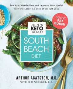 The new keto-friendly South Beach diet : rev your metabolism and improve your health with the latest science of weight loss / Arthur Agatston, M.D. with Judi Woolger, M.D.