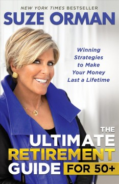 The ultimate retirement guide for 50+ Winning Strategies to Make Your Money Last a Lifetime / Suze Orman.
