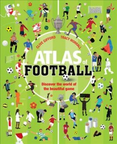 Atlas of football : discover the world of the beautiful game