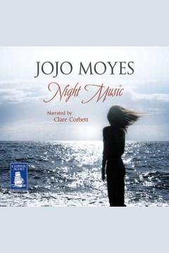 Night music [electronic resource] / Jojo Moyes.