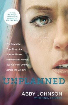 Unplanned : the dramatic true story of a former Planned Parenthood leader's eye-opening journey across the life line