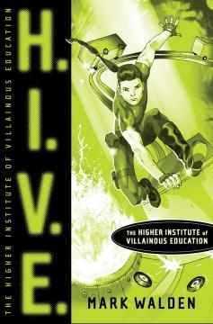 H.I.V.E. : the Higher Institute of Villainous Education / by Mark Walden.
