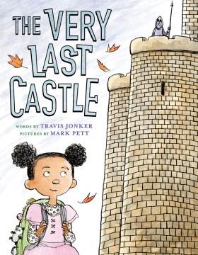 The very last castle / words by Travis Jonker ; pictures by Mark Pett.