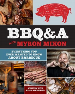 BBQ&A With Myron Mixon : Everything You Ever Wanted to Know About Barbecue