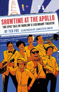 Showtime at the Apollo : Harlem's legendary theater / by Ted Fox ; illustrated by James Otis Smith.