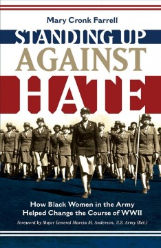 Standing up against hate : how black women in the Army helped change the course of WWII