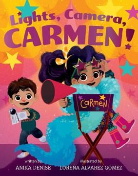 Lights, camera, Carmen! / by Anika Denise ; illustrated by Lorena Alvarez Gómez.