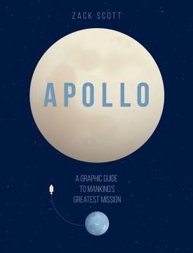 Apollo : A Graphic Guide to Mankind's Greatest Mission