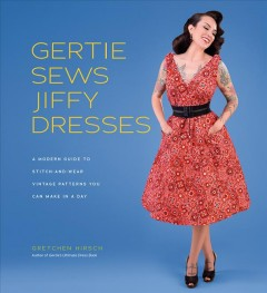 Gertie Sews Jiffy Dresses : A Modern Guide to Stitch-and-wear Vintage Patterns You Can Make in a Day