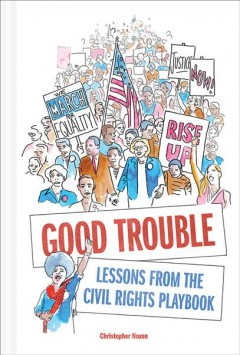 Good trouble : lessons from the civil rights playbook / Christopher Noxon ; [forward by Rev. Dr. Otis Moss III ; edited by David Cashion].