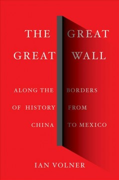 The Great Great Wall : Along the Borders of History from China to Mexico