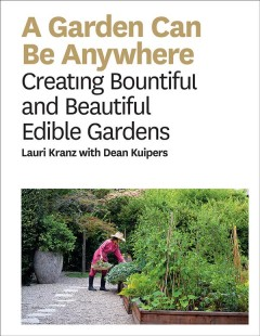 A Garden can be anywhere : creating bountiful and beautiful edible gardens