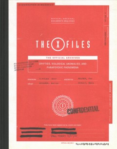 The X-files the Official Archives : Cryptids, Biological Anomalies, and Parapsychic Phenomena