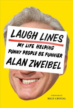 Laugh lines : my life helping funny people be funnier : a cultural memoir / Alan Zweibel.